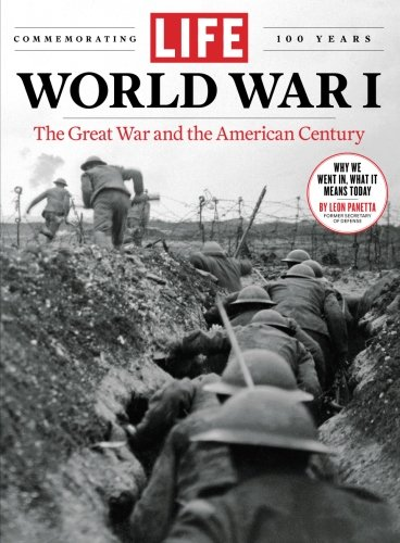 LIFE World War I: The Great War and the American Century: The Editors Of LIFE