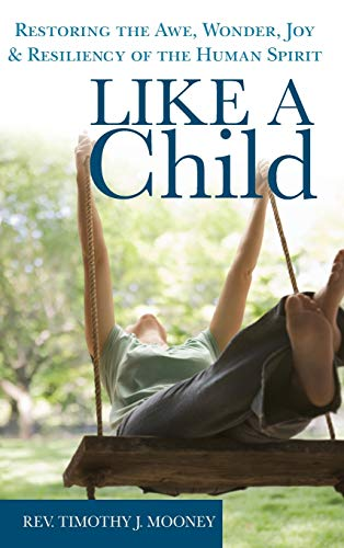 9781683361756: Like a Child: Restoring the Awe, Wonder, Joy and Resiliency of the Human Spirit