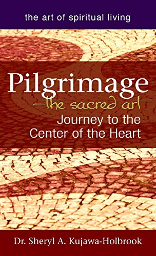 9781683362388: Pilgrimage―The Sacred Art: Journey to the Center of the Heart (The Art of Spiritual Living)