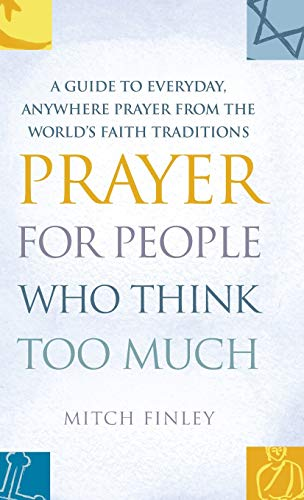 9781683362418: Prayer for People Who Think Too Much: A Guide to Everyday, Anywhere Prayer from the World's Faith Traditions