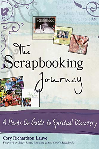 The Scrapbooking Journey: A Hands-On Guide to Spiritual Discovery: Cory Richardson-Lauve