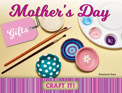 Mother's Day Gifts (Craft It!): Anastasia Suen