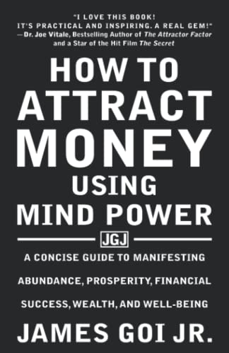 9781683470007: How to Attract Money Using Mind Power: A Concise Guide to Manifesting Abundance, Prosperity, Financial Success, Wealth, and Well-Being