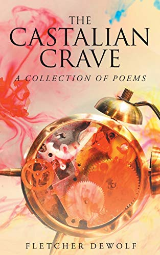 The Castalian Crave: A Collection of Poems: Fletcher DeWolf