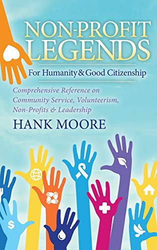9781683501602: Non-Profit Legends: Comprehensive Reference on Community Service, Volunteerism, Non-Profits and Leadership For Humanity and Good Citizenship