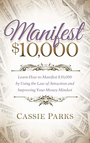9781683501961: Manifest $10,000: Learn How to Manifest 10,000 by Using the Law of Attraction and Improving Your Money Mindset