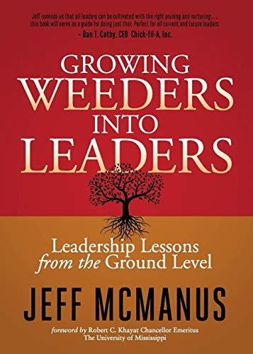 Growing Weeders Into Leaders: Leadership Lessons from the Ground Up: Jeff McManus