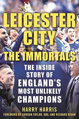 9781683580225: Leicester City: The Immortals: The Inside Story of England's Most Unlikely Champions