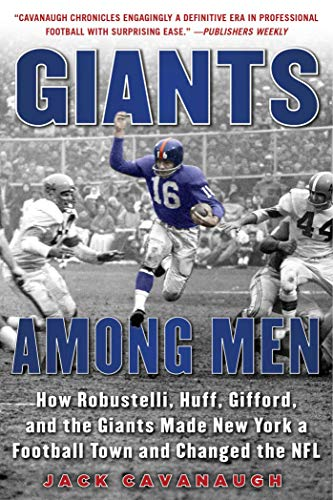 9781683580805: Giants Among Men: How Robustelli, Huff, Gifford, and the Giants Made New York a Football Town and Changed the NFL