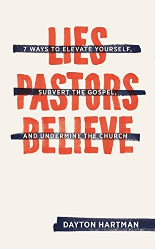 Lies Pastors Believe: Seven Ways to Elevate: Hartman, Dayton