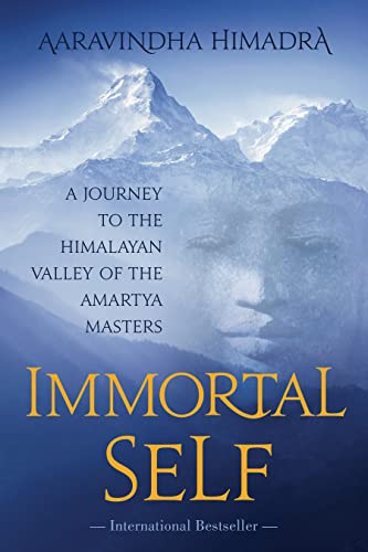 Immortal Self : A Journey to the: Aaravindha Himadra