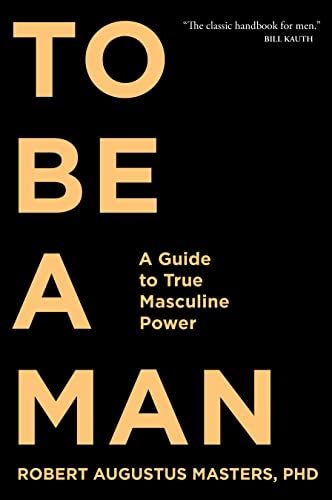 9781683641285: To Be a Man: A Guide to True Masculine Power