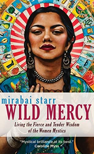 9781683641568: Wild Mercy: Living the Fierce and Tender Wisdom of the Women Mystics