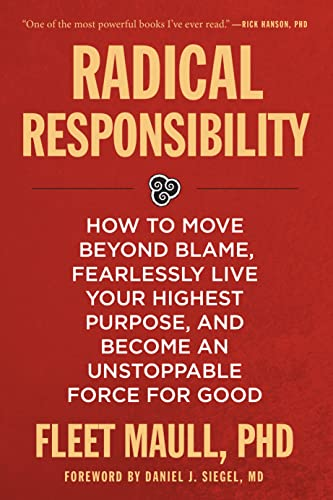 Radical Responsibility: How to Move Beyond Blame,: Maull Ph.D., Fleet