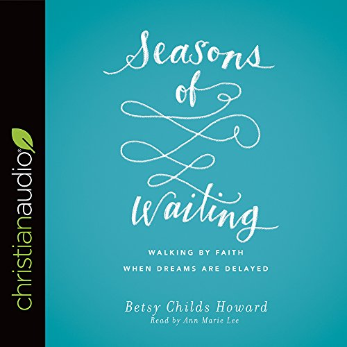 9781683661146: Seasons of Waiting: Walking by Faith When Dreams Are Delayed