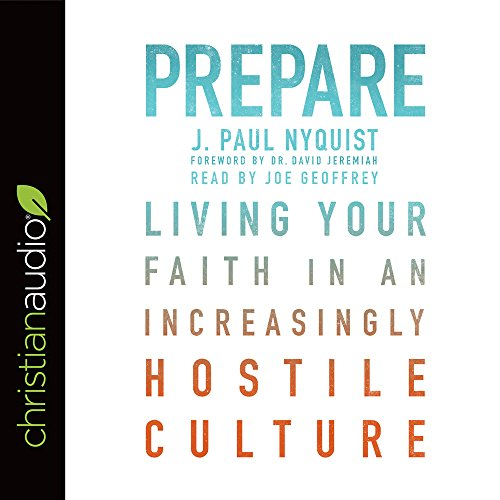 Prepare: Living Your Faith in an Increasingly: Nyquist, J. Paul/