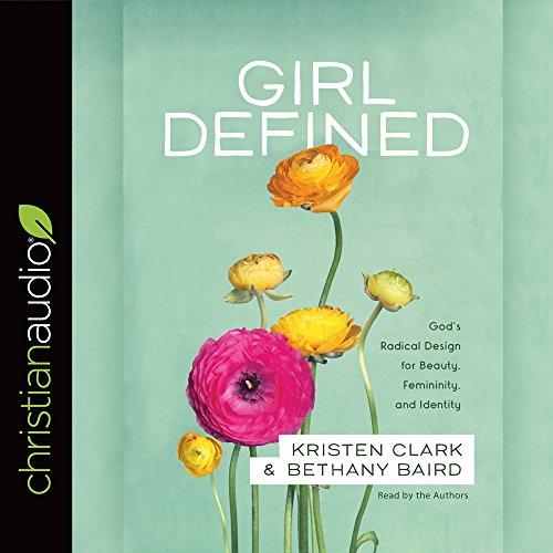9781683661504: Girl Defined: God's Radical Design for Beauty, Femininity, and Identity