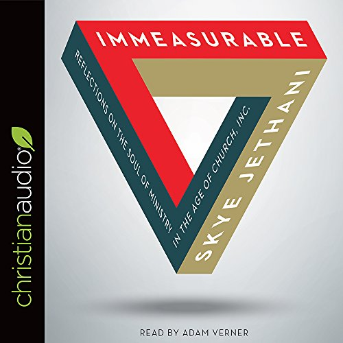 Immeasurable: Reflections on the Soul of Ministry in the Age of Church, Inc.: Skye Jethani