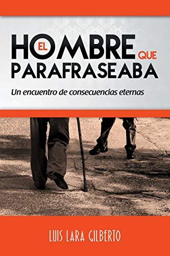 El Hombre Que Parafraseaba: Un Encuentro de: Luis Lara Gilberto
