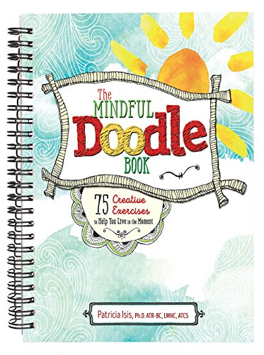 The Mindful Doodle Book: 75 Creative Exercises to Help You Live in the Moment: Patricia Isis