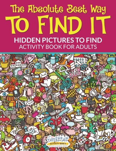 9781683741473: The Absolute Best Way To Find it...Hidden Pictures to Find Activity Book For Adults