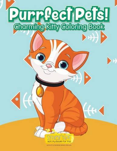 Purrfect Pets! Charming Kitty Coloring Book: Smarter Activity Books for Kids
