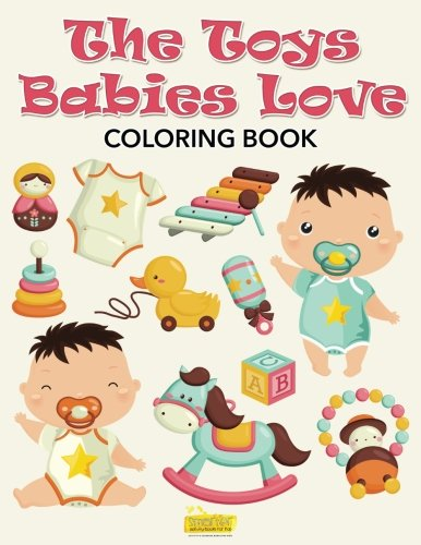 9781683746072: The Toys Babies Love Coloring Book