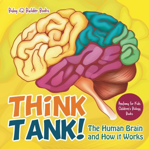 9781683747048: Think Tank! The Human Brain and How It Works - Anatomy for Kids - Children's Biology Books