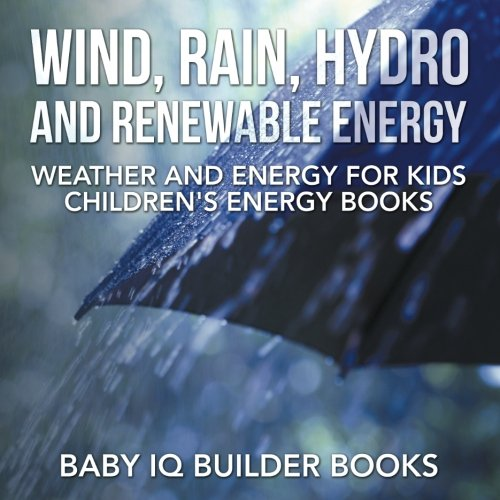 9781683747123: Wind, Rain, Hydro and Renewable Energy - Weather and Energy for Kids - Children's Energy Books
