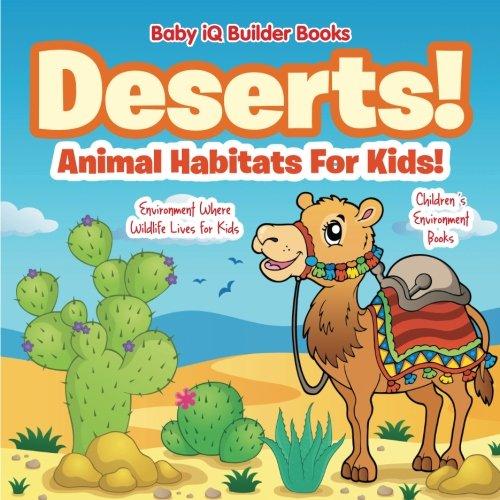 9781683747208: Deserts! - Animal Habitats for Kids! Environment Where Wildlife Lives - Children's Environment Books