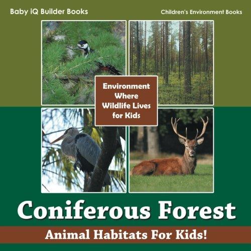 9781683747222: Coniferous Forest - Animal Habitats for Kids! Environment Where Wildlife Lives for Kids - Children's Environment Books