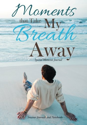 9781683748632: Moments that Take My Breath Away: Special Moments Journal