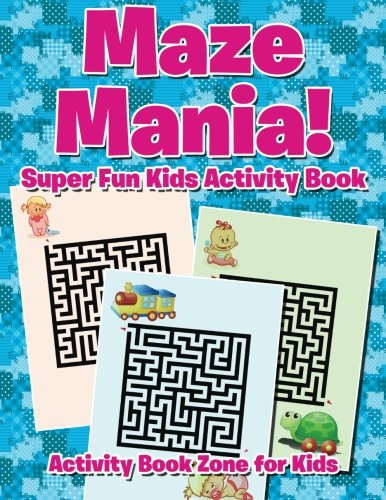 Maze Mania Super Fun Kids Activity Book