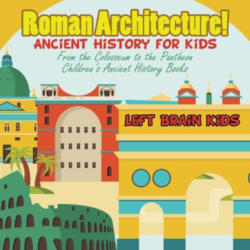 9781683765943: Roman Architecture! Ancient History for Kids: From the Colosseum to the Pantheon - Children's Ancient History Books
