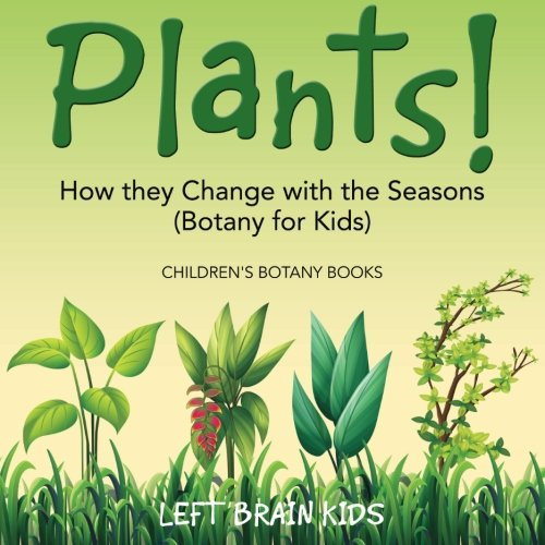 9781683766179: Plants! How They Change with the Seasons (Botany for Kids) - Children's Botany Books
