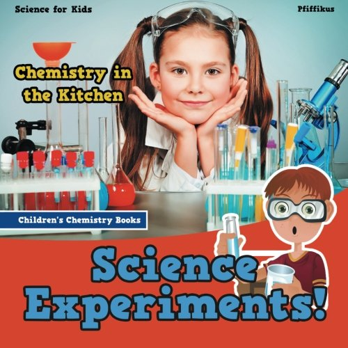 Science Experiments! Chemistry In The Kitchen