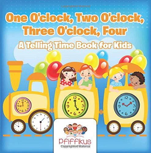 9781683776635: One O'clock, Two O'clock, Three O'clock, Four | A Telling Time Book for Kids