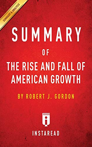 9781683780489: Summary of The Rise and Fall of American Growth: by Robert J. Gordon | Includes Analysis