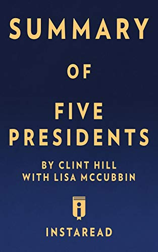 Summary of Five Presidents: By Clint Hill: Instaread Summaries