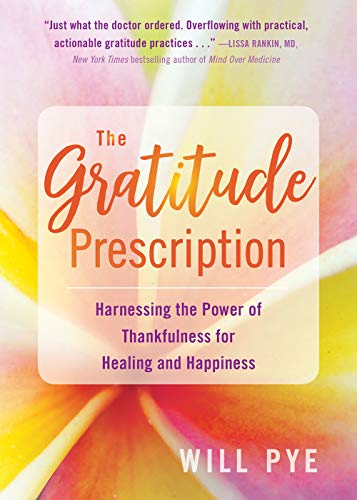 9781684032020: The Gratitude Prescription: Harnessing the Power of Thankfulness for Healing and Happiness