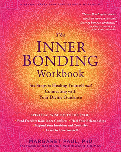 9781684033188: The Inner Bonding Workbook: Six Steps to Healing Yourself and Connecting with Your Divine Guidance