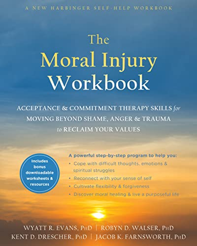 9781684034772: The Moral Injury Workbook: Acceptance and Commitment Therapy Skills for Moving Beyond Shame, Anger, and Trauma to Reclaim Your Values
