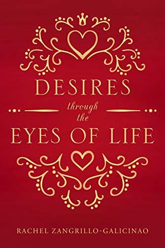 Desires Through the Eyes of Life (Paperback): Rachel Zangrillo-Galcinao