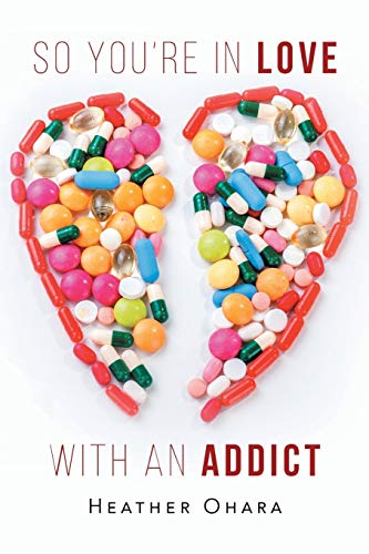So You're in Love with an Addict: Heather O'Hara