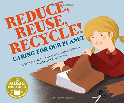 Reduce, Reuse, Recycle!: Caring for our Planet: Jimenez, Vita