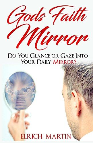 9781684110391: God's Faith Mirror: Do You Glance or Gaze into Your Daily Mirror?
