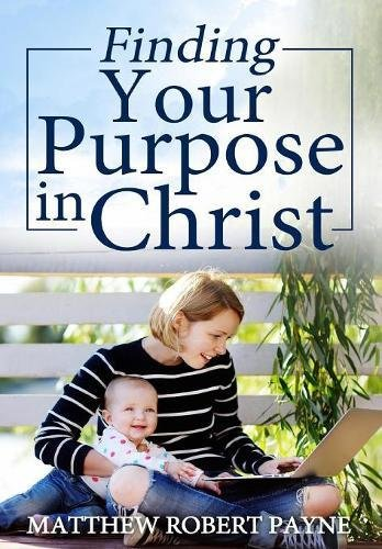 Finding Your Purpose in Christ: Payne, Matthew Robert