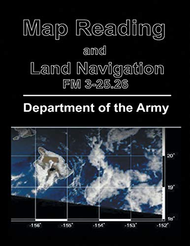 9781684113439: Map Reading and Land Navigation: FM 3-25.26