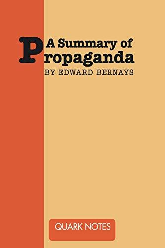 A Summary of Propaganda by Edward Bernays: Bernays, Edward