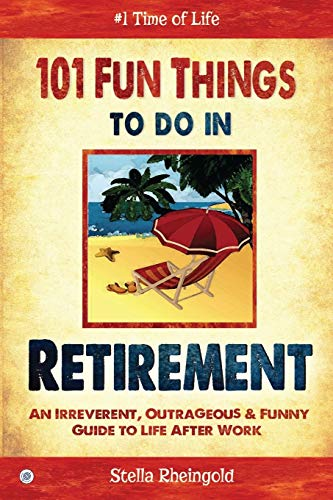 9781684181988: 101 Fun things to do in retirement: An Irreverent, Outrageous & Funny Guide to Life After Work